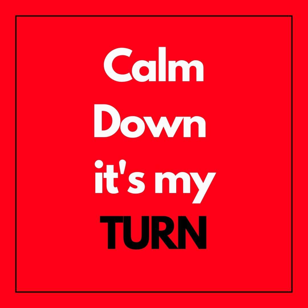 Calm Down its my turn Attitude WhatsApp Dp full HD free download.