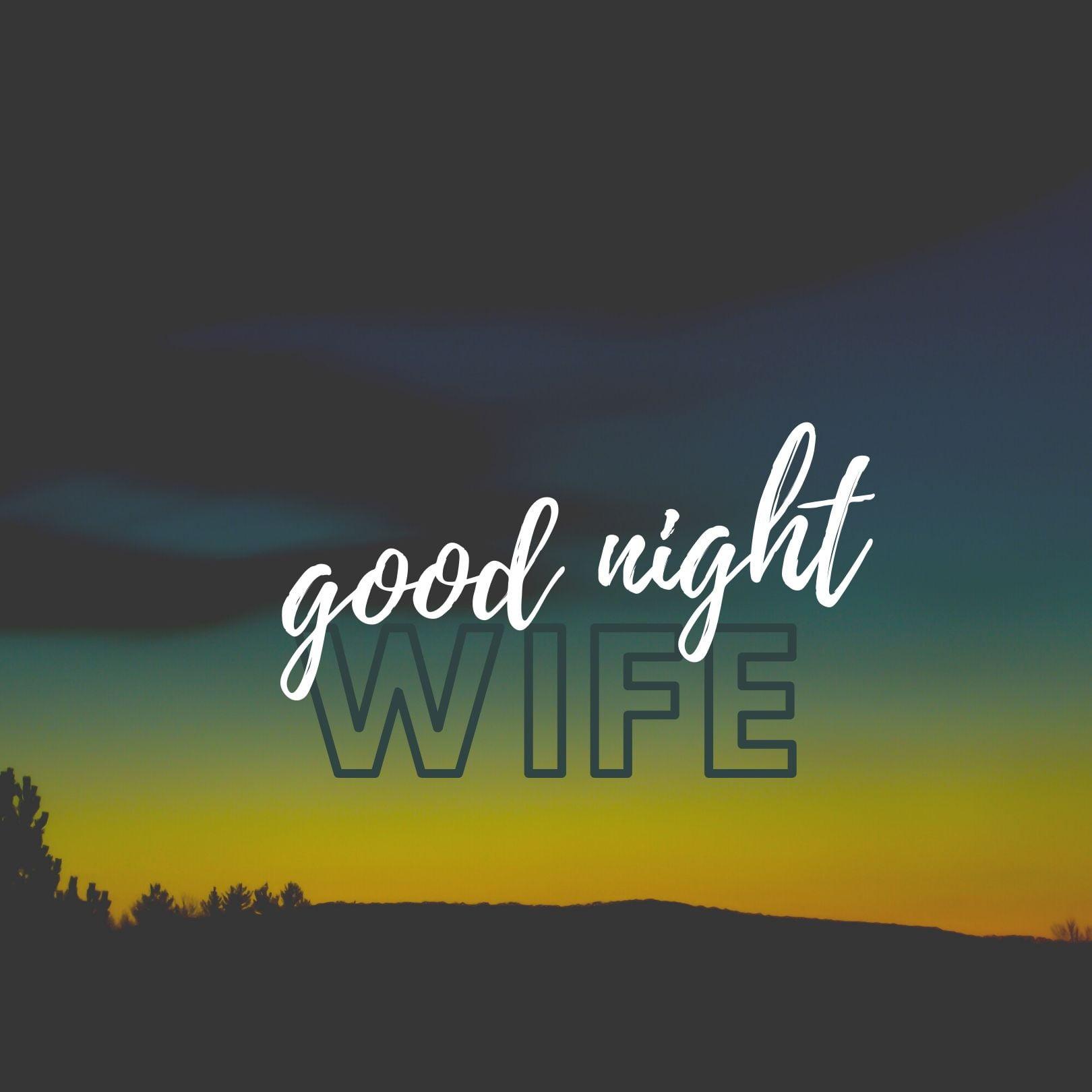 Good Night Wife Pic full HD free download.