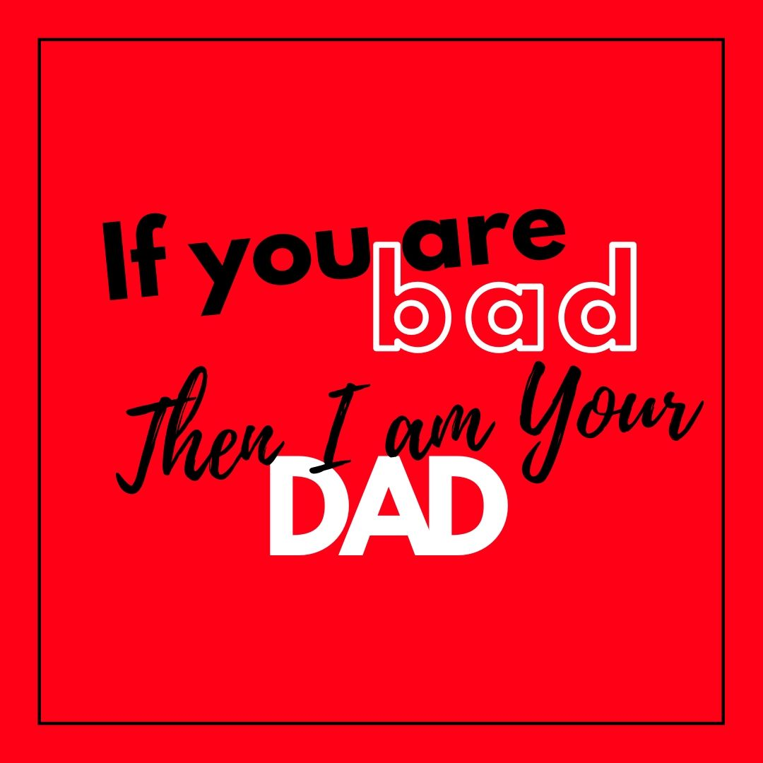 If you are bad I am your Dad WhatsApp Dp Image full HD free download.